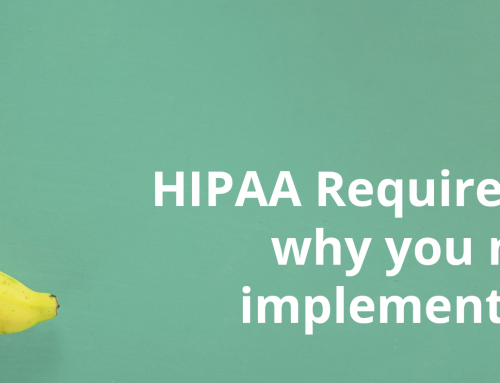 HIPAA Requirements: why you need to implement them?