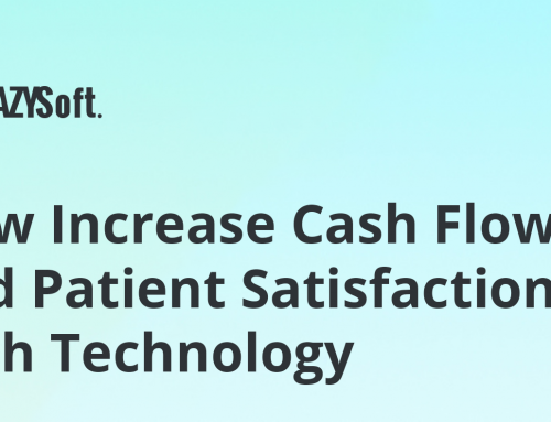 How Increase Cash Flow and Patient Satisfaction with Technology